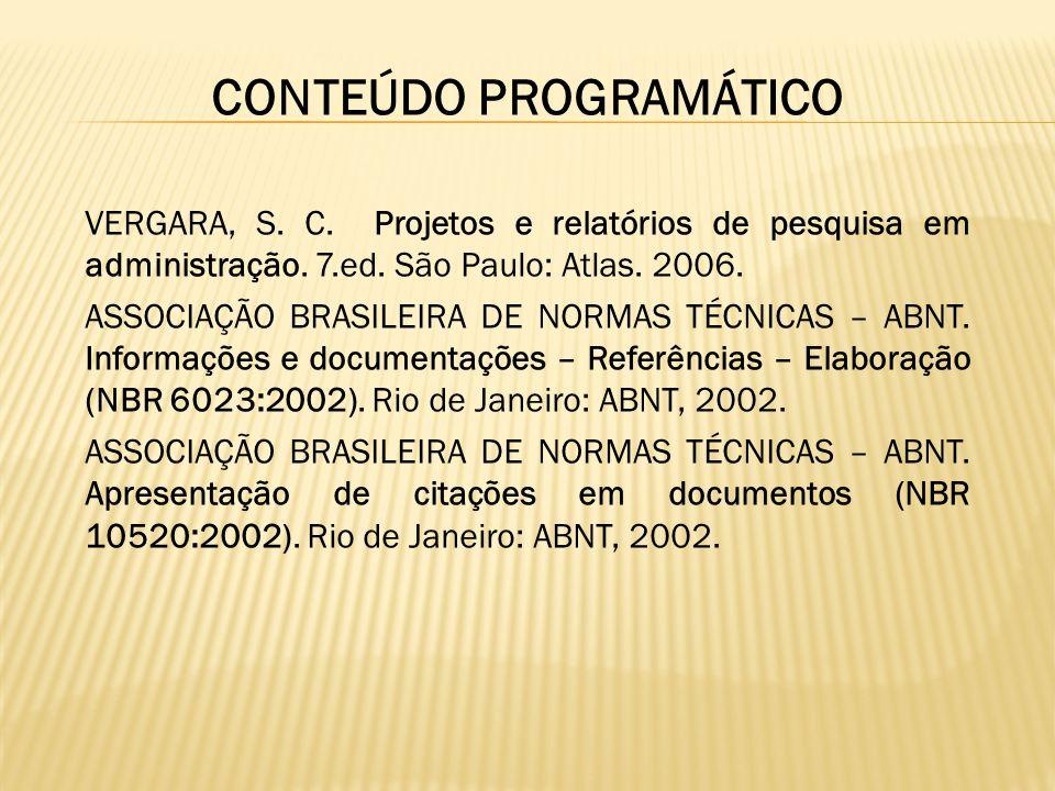 CONTEÚDO PROGRAMÁTICO VERGARA, S. C. Projetos e relatórios de pesquisa em administração. 7.ed. São Paulo: Atlas. 2006. ASSOCIAÇÃO BRASILEIRA DE NORMAS