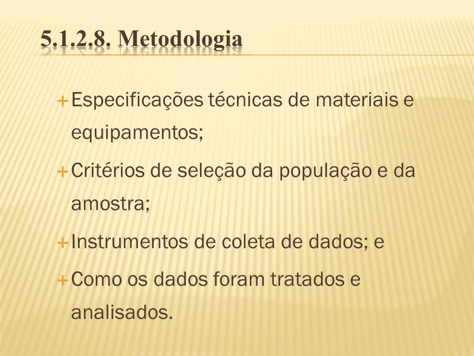 Especificações técnicas de materiais e equipamentos; Critérios de seleção da população e da amostra; Instrumentos de coleta de dados; e Como os dados
