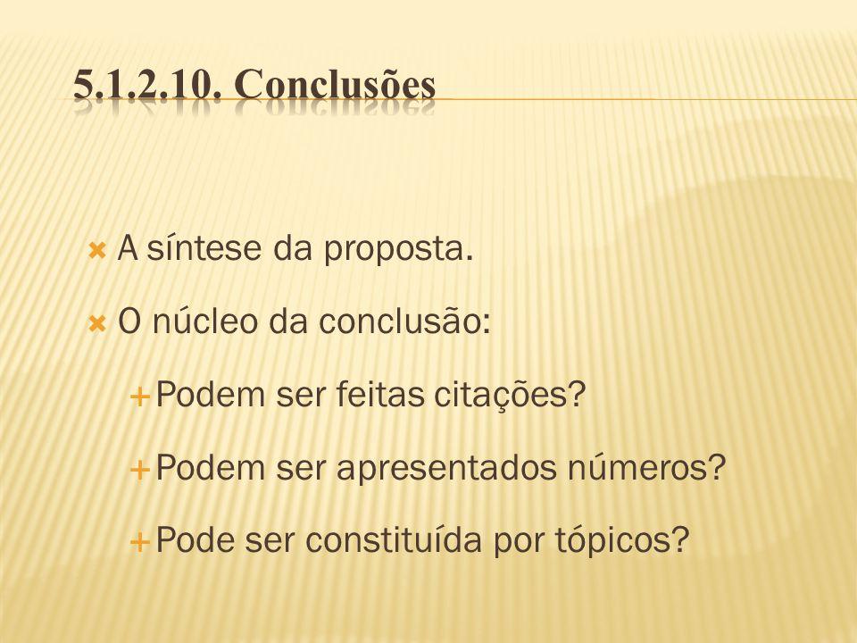 A síntese da proposta. O núcleo da conclusão: Podem ser feitas citações? Podem ser apresentados números? Pode ser constituída por tópicos?