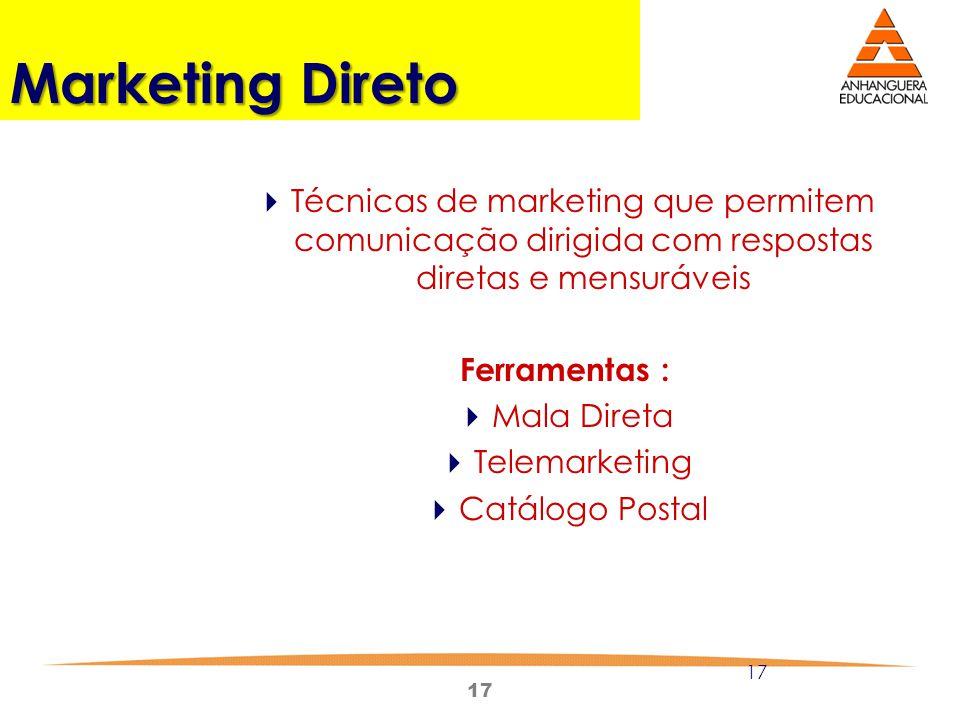 17 Marketing Direto Técnicas de marketing que permitem comunicação dirigida com respostas diretas e mensuráveis Ferramentas : Mala Direta Telemarketin