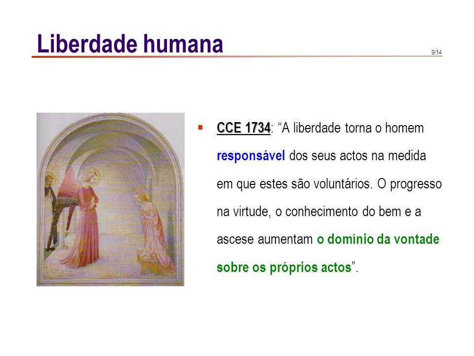 9/14 Liberdade humana CCE 1734 CCE 1734 : A liberdade torna o homem responsável dos seus actos na medida em que estes são voluntários. O progresso na
