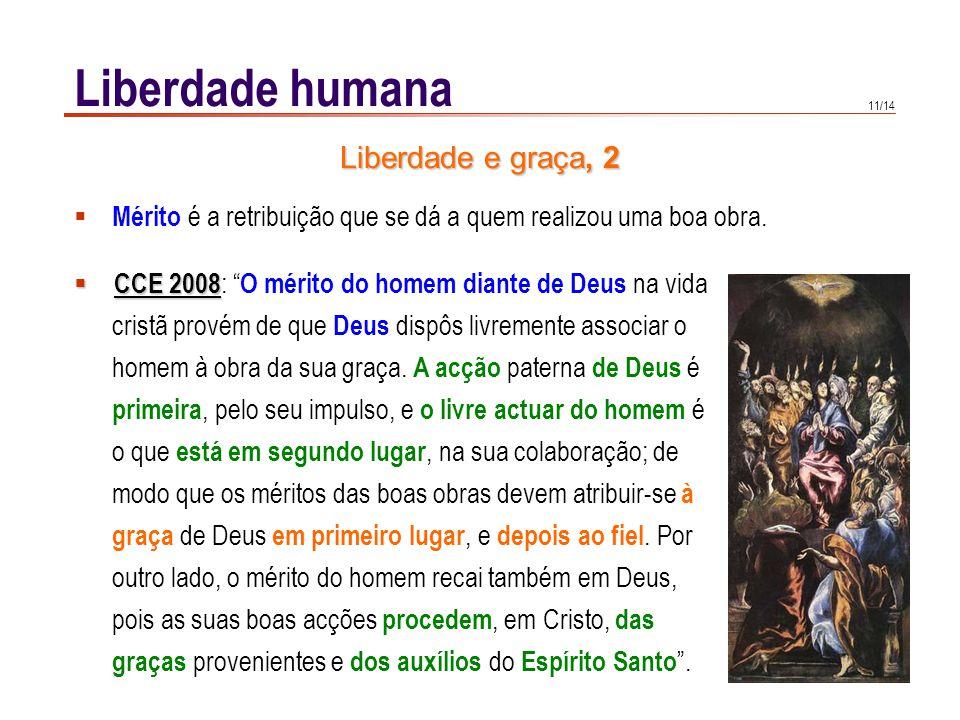 11/14 Liberdade humana CCE 2008 CCE 2008 : O mérito do homem diante de Deus na vida cristã provém de que Deus dispôs livremente associar o homem à obr
