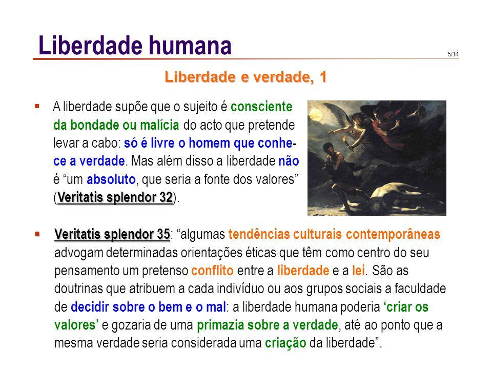 5/14 Liberdade humana Veritatis splendor 35 Veritatis splendor 35 : algumas tendências culturais contemporâneas advogam determinadas orientações ética