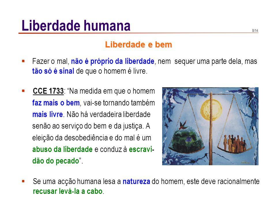 8/14 Liberdade humana CCE 1733 CCE 1733 : Na medida em que o homem faz mais o bem, vai-se tornando também mais livre. Não há verdadeira liberdade senã