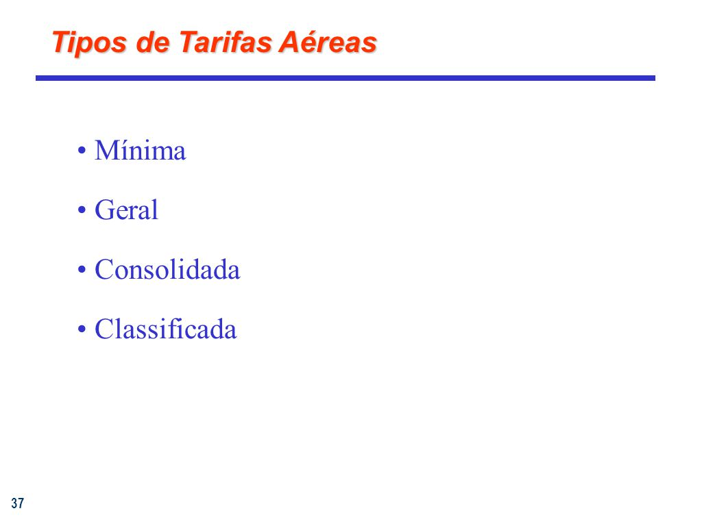 37 Tipos de Tarifas Aéreas Mínima Geral Consolidada Classificada