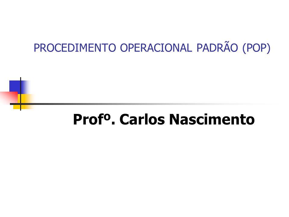 PROCEDIMENTO OPERACIONAL PADRÃO (POP) Profº. Carlos Nascimento