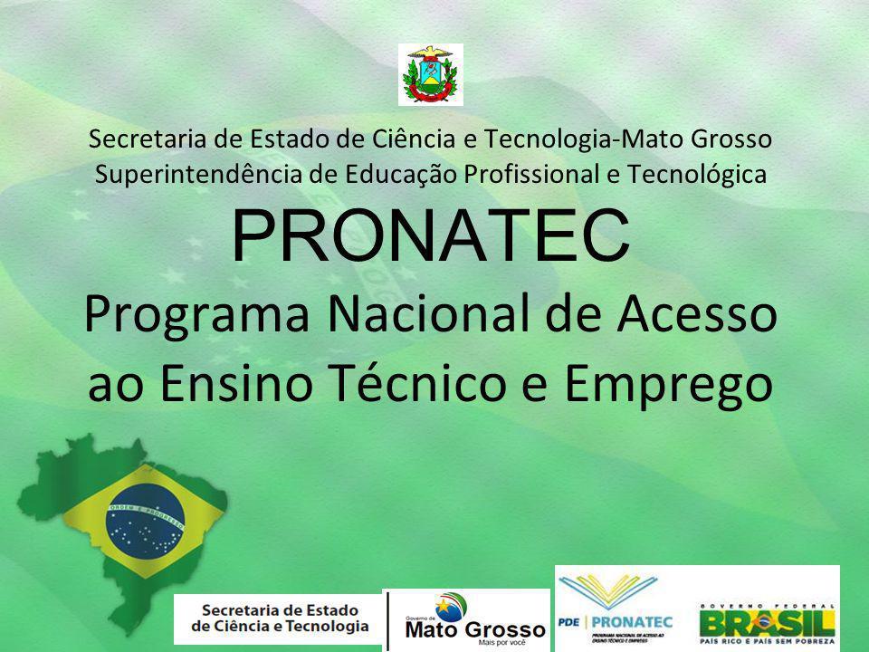 Secretaria de Estado de Ciência e Tecnologia-Mato Grosso Superintendência de Educação Profissional e Tecnológica PRONATEC Programa Nacional de Acesso