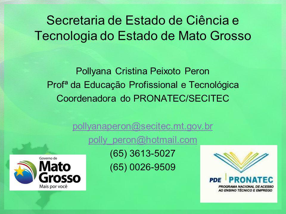 Secretaria de Estado de Ciência e Tecnologia do Estado de Mato Grosso Pollyana Cristina Peixoto Peron Profª da Educação Profissional e Tecnológica Coo
