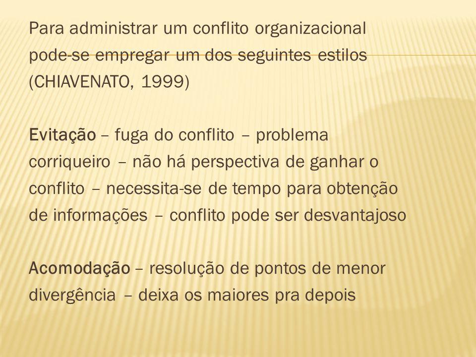 Para administrar um conflito organizacional pode-se empregar um dos seguintes estilos (CHIAVENATO, 1999) Evitação – fuga do conflito – problema corriq