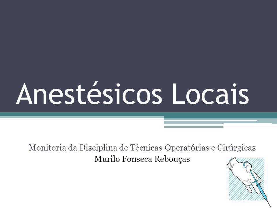 Anestésicos Locais Monitoria da Disciplina de Técnicas Operatórias e Cirúrgicas Murilo Fonseca Rebouças