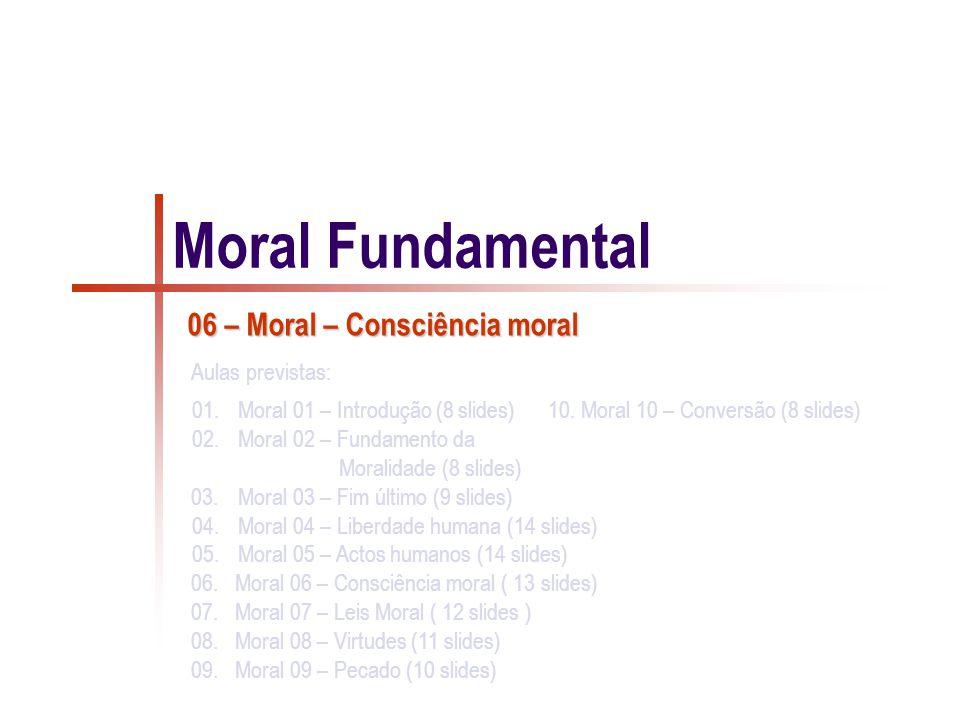 1/13 Consciência moral CCE 1796 CCE 1796 : A consciência moral é um juízo da razão pelo qual a pessoa humana reconhece a qualidade moral de um acto concreto que pensa fazer, está a fazer ou fez.
