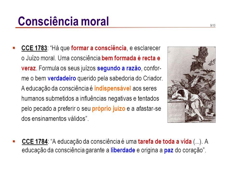 9/13 Consciência moral CCE 1784 CCE 1784 : A educação da consciência é uma tarefa de toda a vida (...). A educação da consciência garante a liberdade