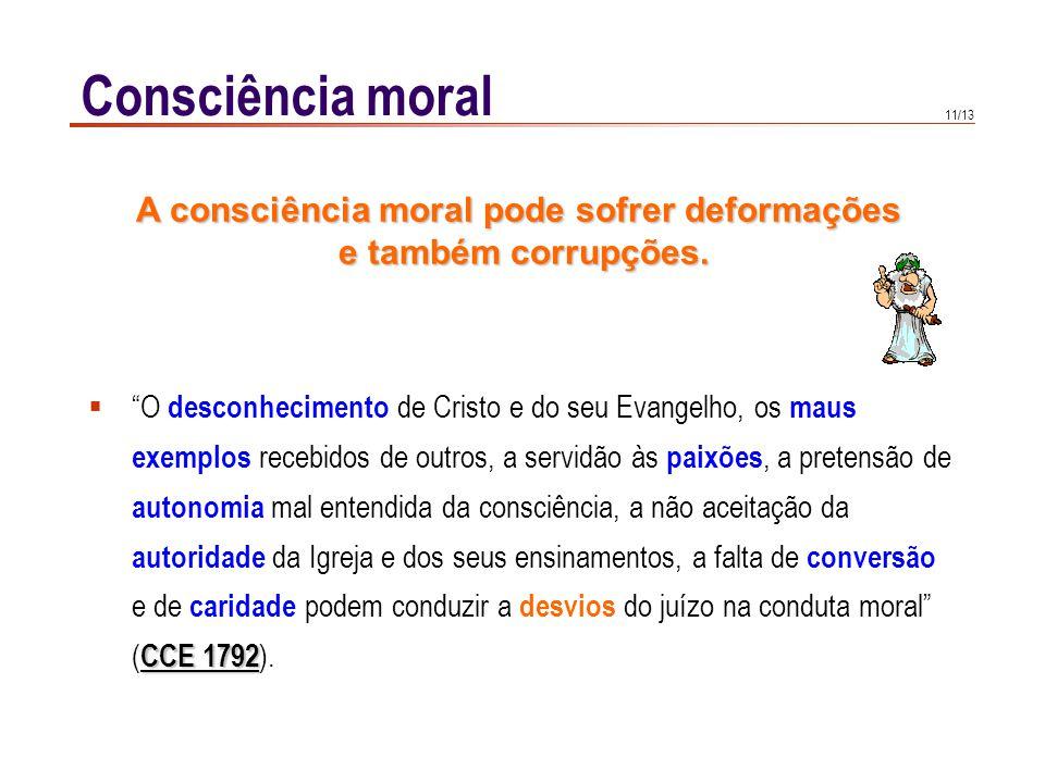 11/13 Consciência moral CCE 1792O desconhecimento de Cristo e do seu Evangelho, os maus exemplos recebidos de outros, a servidão às paixões, a pretens