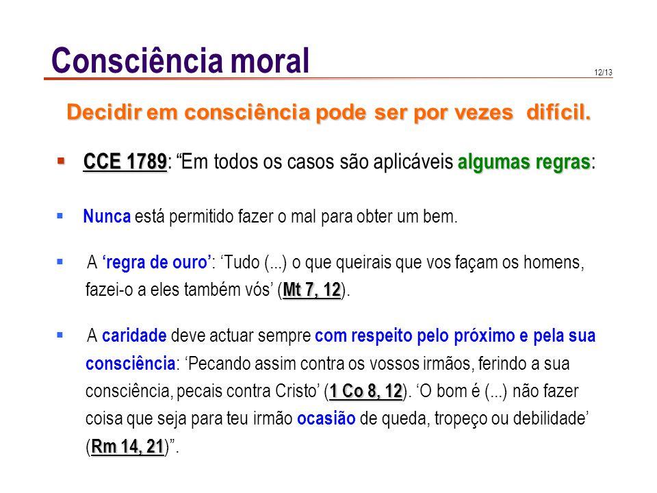 12/13 Consciência moral CCE 1789algumas regras CCE 1789 : Em todos os casos são aplicáveis algumas regras : Nunca está permitido fazer o mal para obte