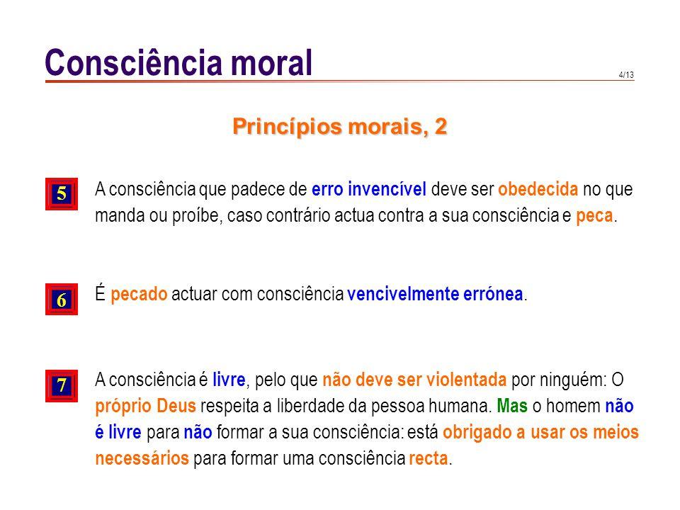 5/13 Consciência moral 1 Tim 1, 5 1 Cor 10, 25-29 Rom 2, 15; 13, 5 1 Cor 8, 7-13 O AT refere-se várias vezes à consciência do homem.