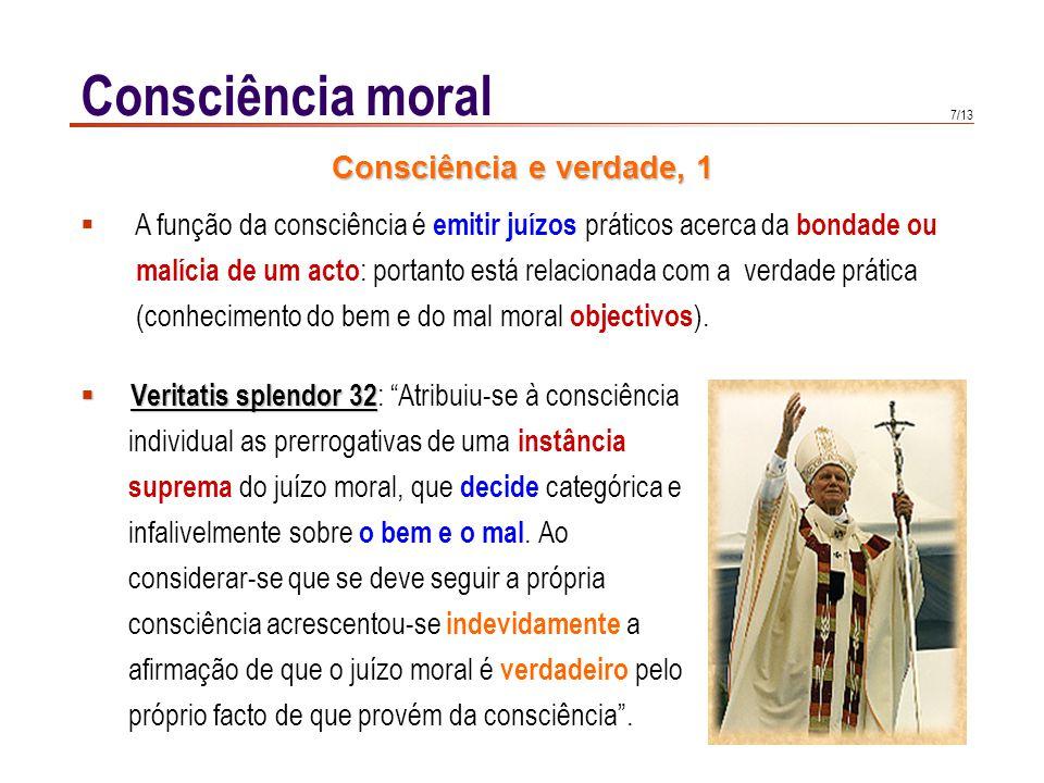 7/13 Consciência moral Veritatis splendor 32 Veritatis splendor 32 : Atribuiu-se à consciência individual as prerrogativas de uma instância suprema do