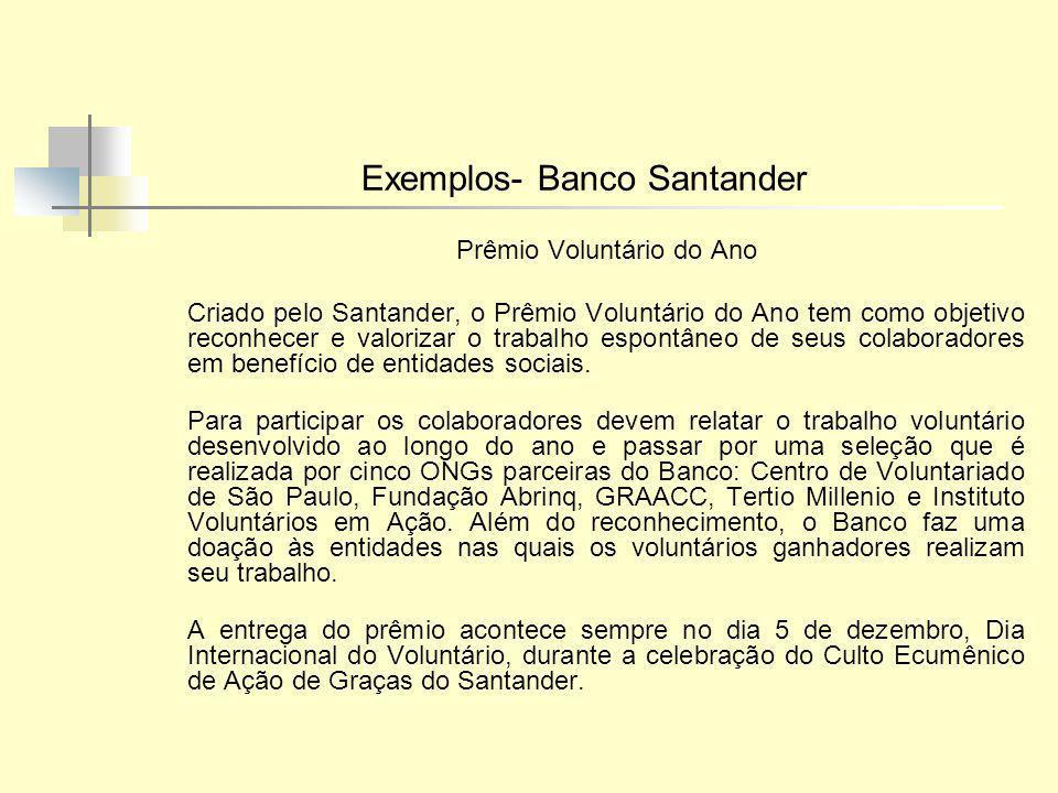 Exemplos- Banco Santander Prêmio Voluntário do Ano Criado pelo Santander, o Prêmio Voluntário do Ano tem como objetivo reconhecer e valorizar o trabal