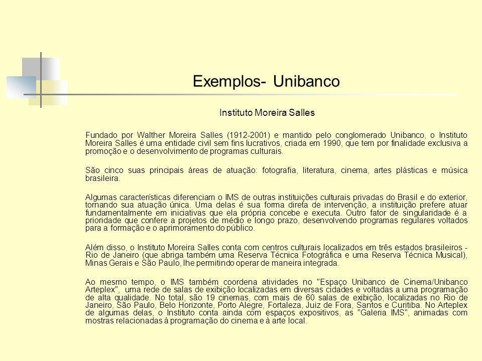 Exemplos- Unibanco Instituto Moreira Salles Fundado por Walther Moreira Salles (1912-2001) e mantido pelo conglomerado Unibanco, o Instituto Moreira S