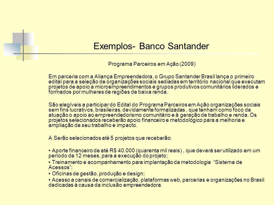 Exemplos- Banco Santander Programa Parceiros em Ação (2009) Em parceria com a Aliança Empreendedora, o Grupo Santander Brasil lança o primeiro edital