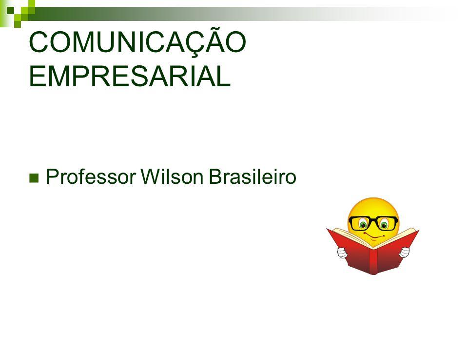COMUNICAÇÃO EMPRESARIAL Professor Wilson Brasileiro