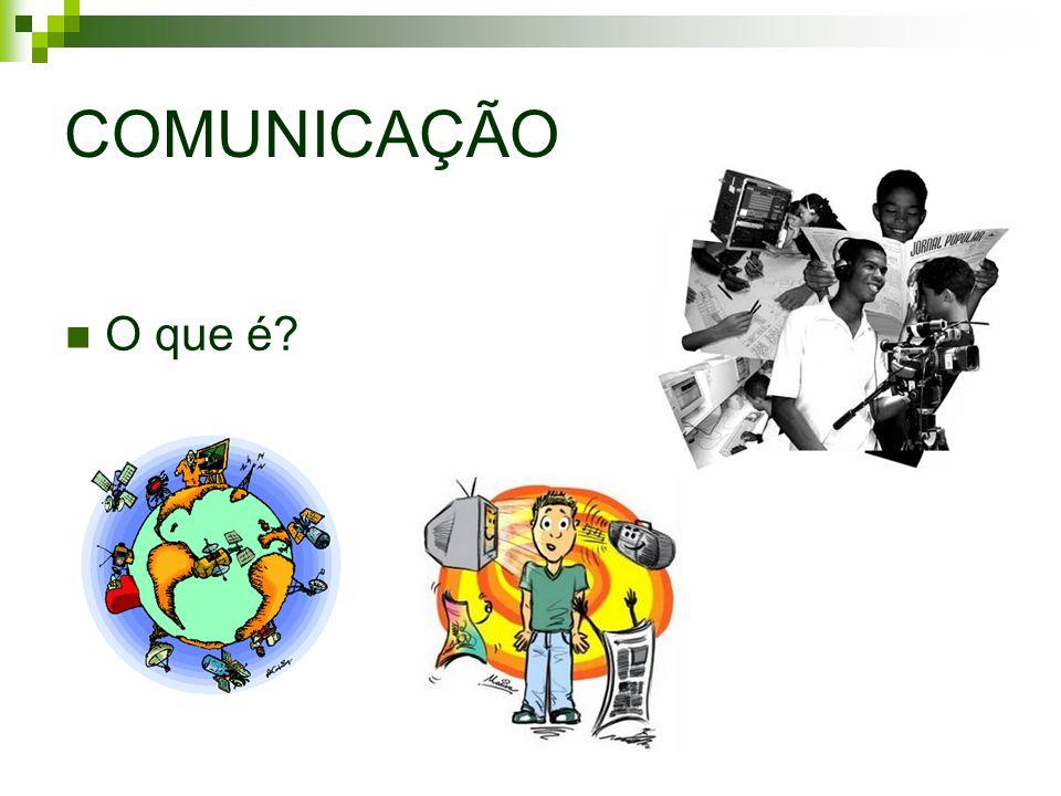COMUNICAÇÃO O que é?