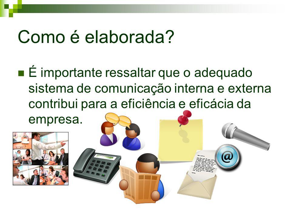 Como é elaborada? É importante ressaltar que o adequado sistema de comunicação interna e externa contribui para a eficiência e eficácia da empresa.
