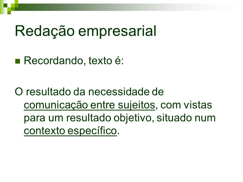 Redação empresarial Recordando, texto é: O resultado da necessidade de comunicação entre sujeitos, com vistas para um resultado objetivo, situado num
