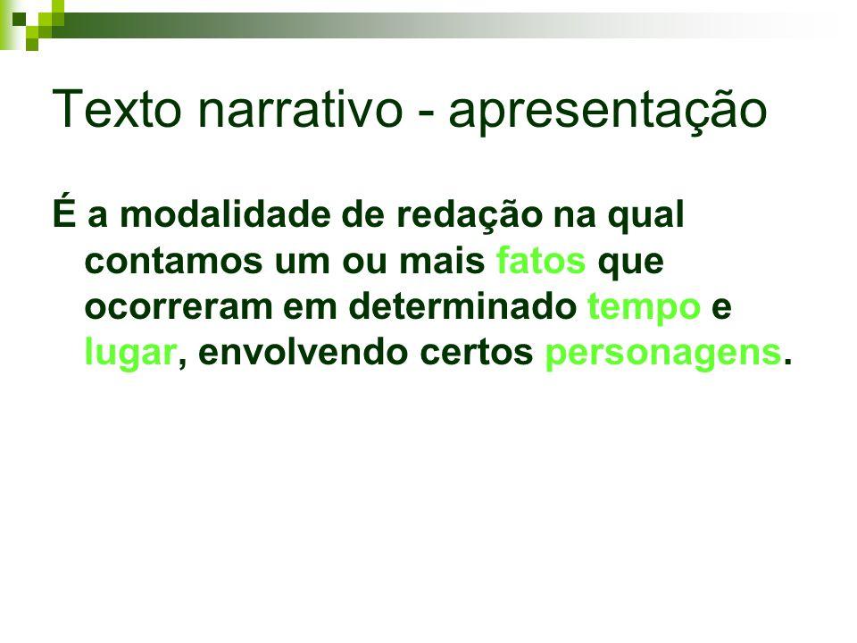 Texto narrativo - apresentação É a modalidade de redação na qual contamos um ou mais fatos que ocorreram em determinado tempo e lugar, envolvendo cert