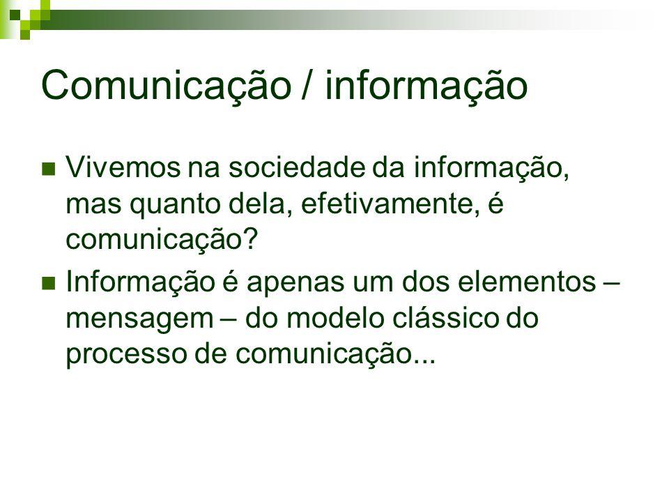 Comunicação / informação Vivemos na sociedade da informação, mas quanto dela, efetivamente, é comunicação? Informação é apenas um dos elementos – mens