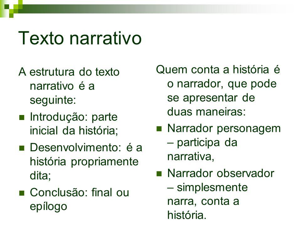 Texto narrativo A estrutura do texto narrativo é a seguinte: Introdução: parte inicial da história; Desenvolvimento: é a história propriamente dita; C
