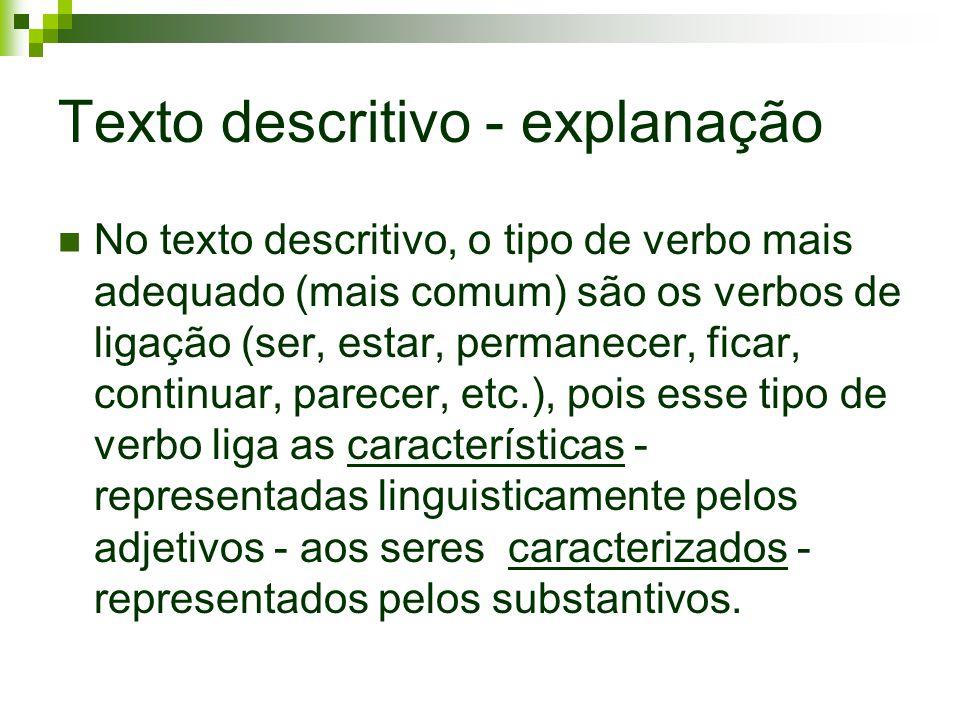 Texto descritivo - explanação No texto descritivo, o tipo de verbo mais adequado (mais comum) são os verbos de ligação (ser, estar, permanecer, ficar,