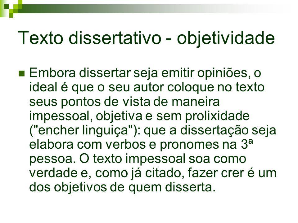 Texto dissertativo - objetividade Embora dissertar seja emitir opiniões, o ideal é que o seu autor coloque no texto seus pontos de vista de maneira im