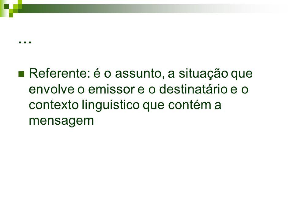 ... Referente: é o assunto, a situação que envolve o emissor e o destinatário e o contexto linguistico que contém a mensagem