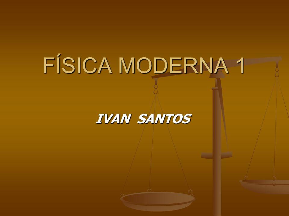 FÍSICA MODERNA 1 IVAN SANTOS