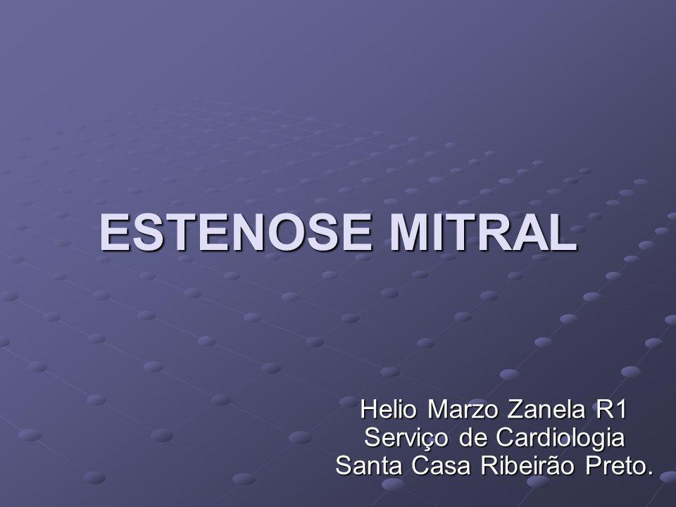 ESTENOSE MITRAL Helio Marzo Zanela R1 Serviço de Cardiologia Santa Casa Ribeirão Preto.