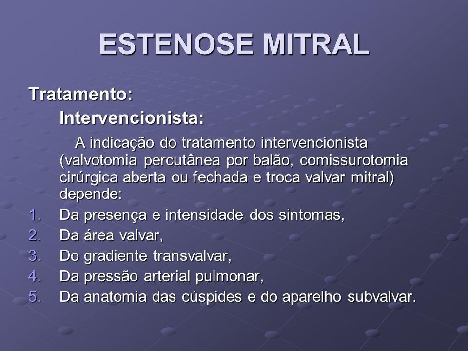ESTENOSE MITRAL Tratamento:Intervencionista: A indicação do tratamento intervencionista (valvotomia percutânea por balão, comissurotomia cirúrgica abe