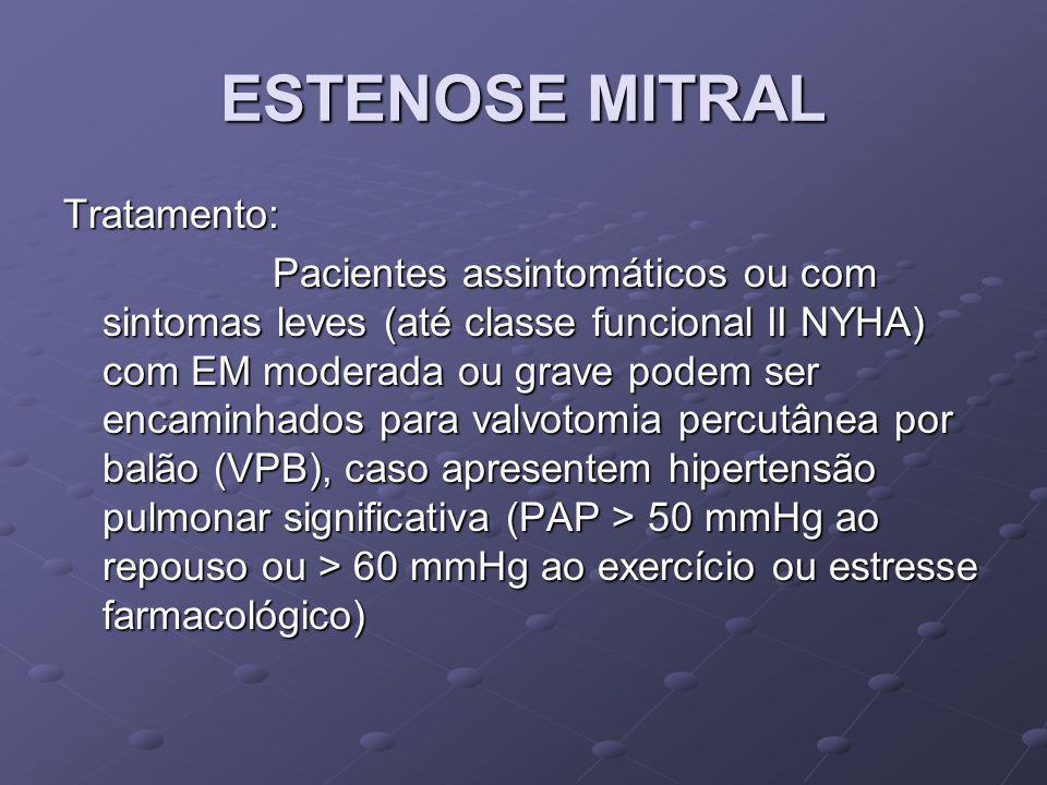 ESTENOSE MITRAL Tratamento: Pacientes assintomáticos ou com sintomas leves (até classe funcional II NYHA) com EM moderada ou grave podem ser encaminha