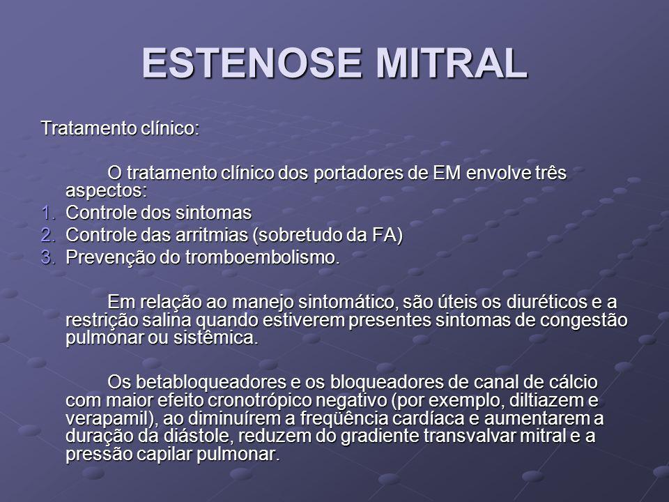 ESTENOSE MITRAL Tratamento clínico: O tratamento clínico dos portadores de EM envolve três aspectos: 1.Controle dos sintomas 2.Controle das arritmias