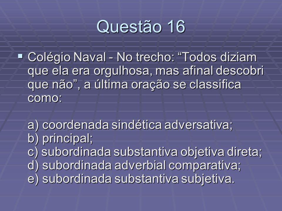 Questão 16 Colégio Naval - No trecho: Todos diziam que ela era orgulhosa, mas afinal descobri que não, a última oração se classifica como: a) coordena