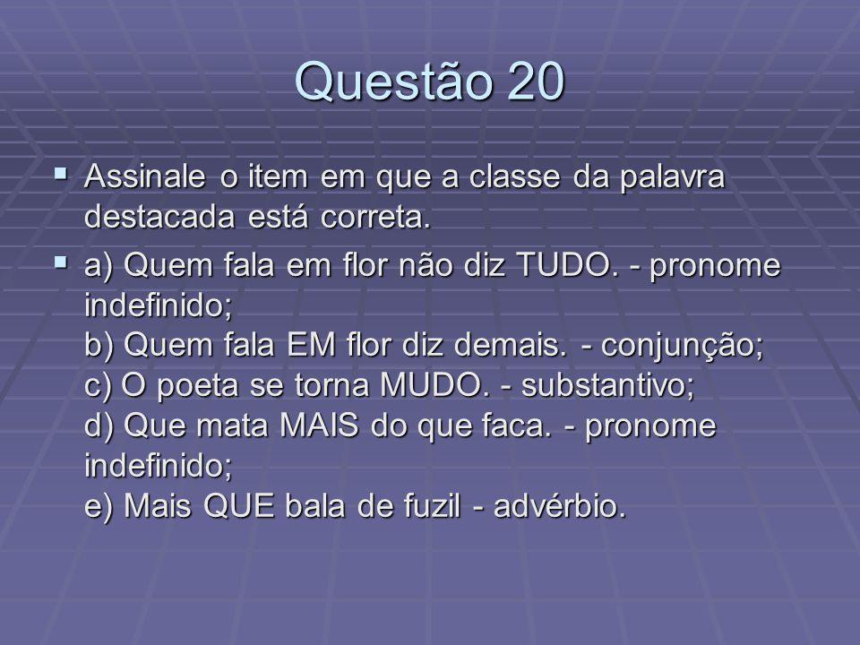 Questão 20 Assinale o item em que a classe da palavra destacada está correta. Assinale o item em que a classe da palavra destacada está correta. a) Qu