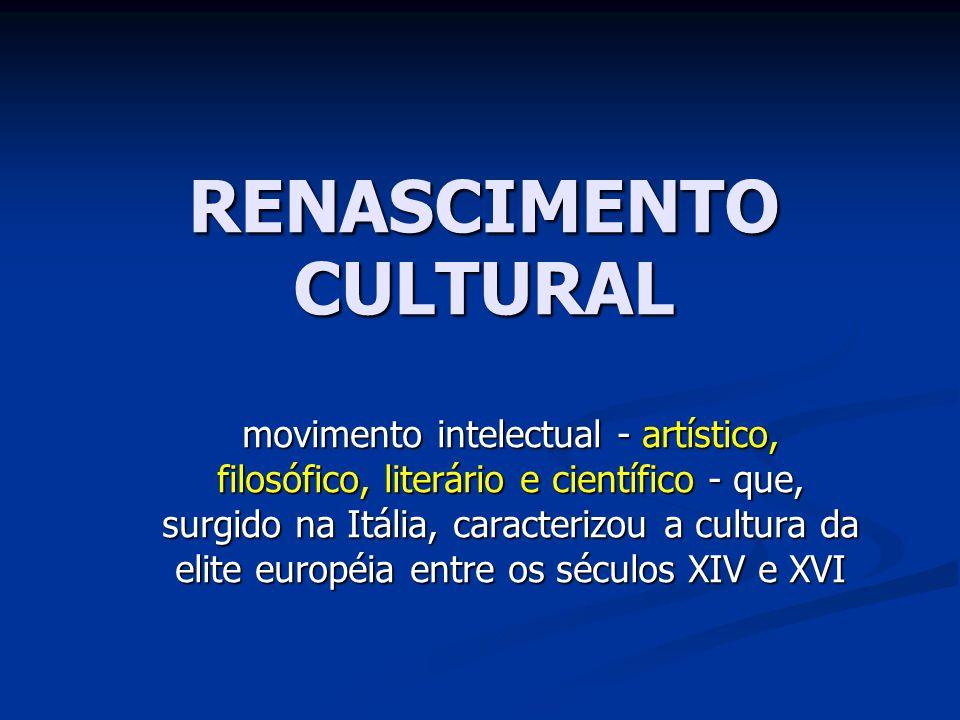 RENASCIMENTO CULTURAL movimento intelectual - artístico, filosófico, literário e científico - que, surgido na Itália, caracterizou a cultura da elite