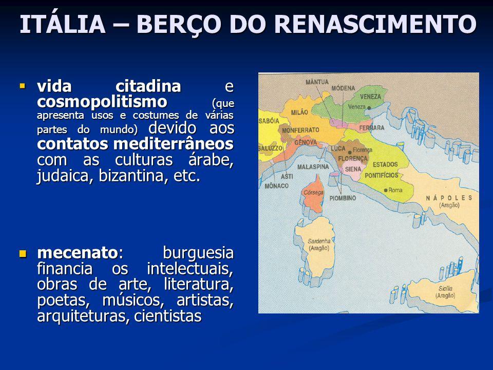 ITÁLIA – BERÇO DO RENASCIMENTO ITÁLIA – BERÇO DO RENASCIMENTO vida citadina e cosmopolitismo (que apresenta usos e costumes de várias partes do mundo)