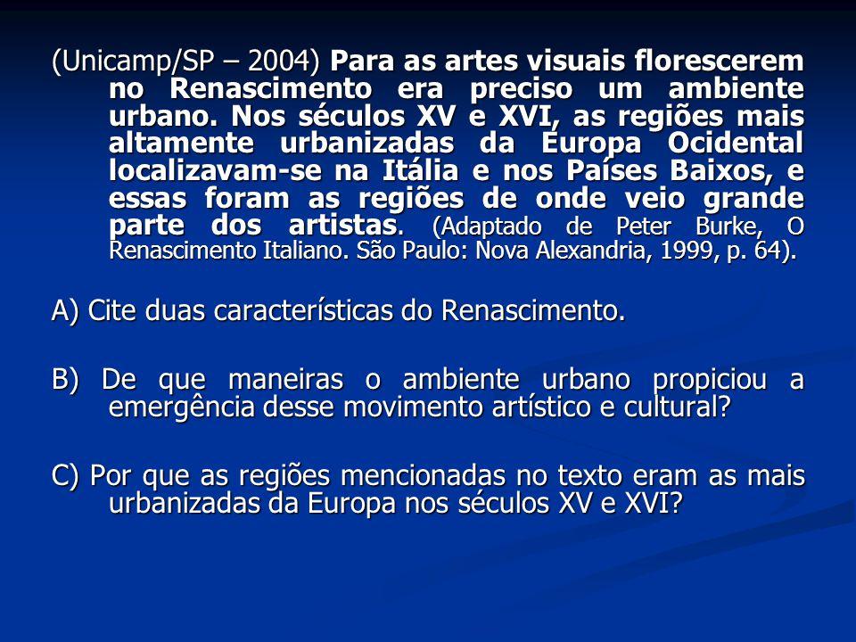 (Unicamp/SP – 2004) Para as artes visuais florescerem no Renascimento era preciso um ambiente urbano. Nos séculos XV e XVI, as regiões mais altamente