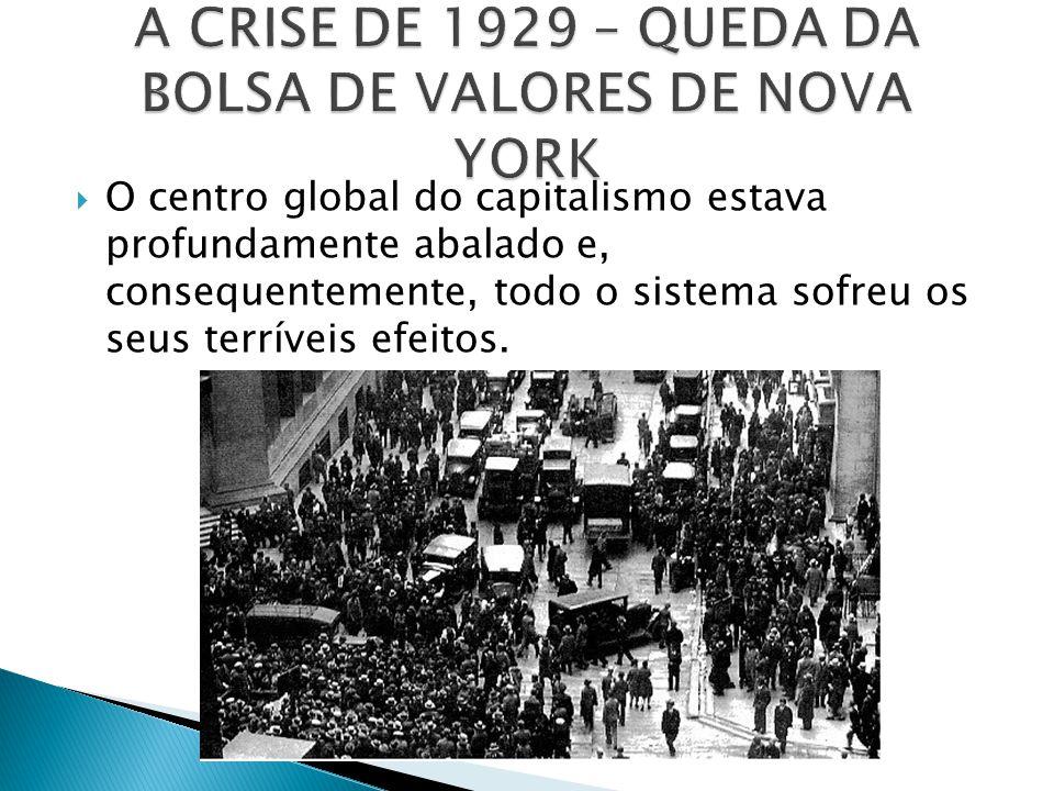 O centro global do capitalismo estava profundamente abalado e, consequentemente, todo o sistema sofreu os seus terríveis efeitos.