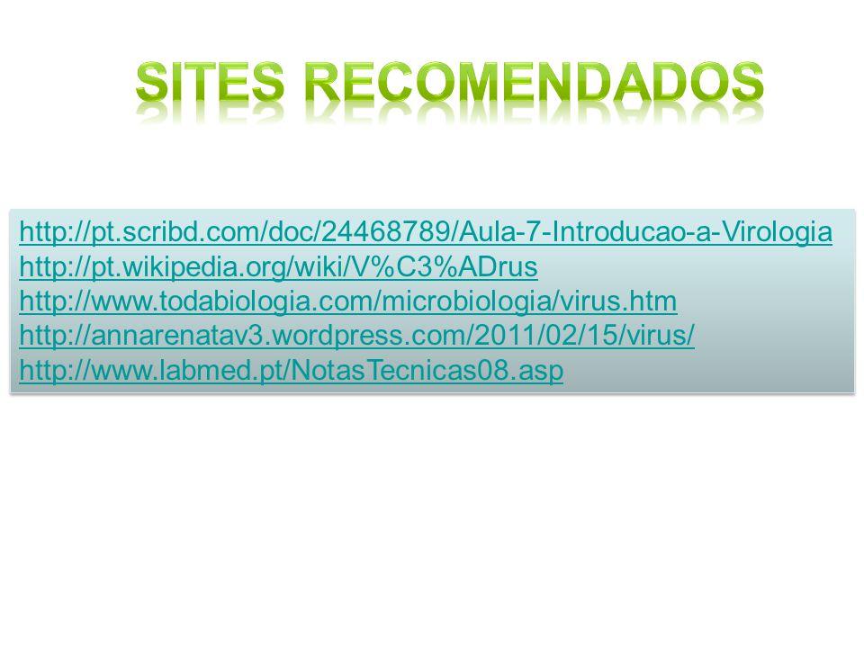 http://pt.scribd.com/doc/24468789/Aula-7-Introducao-a-Virologia http://pt.wikipedia.org/wiki/V%C3%ADrus http://www.todabiologia.com/microbiologia/viru