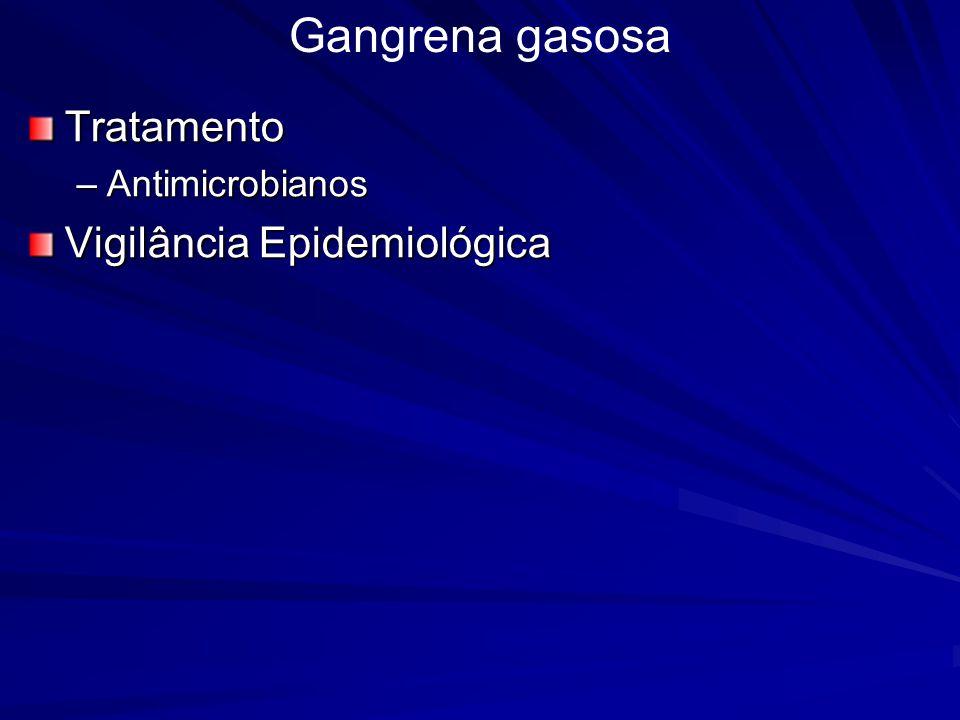 Tratamento –Antimicrobianos Vigilância Epidemiológica Gangrena gasosa