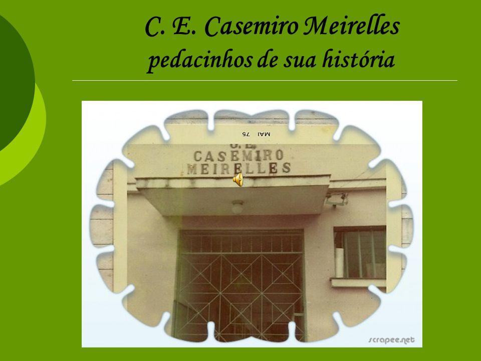 C. E. Casemiro Meirelles pedacinhos de sua história