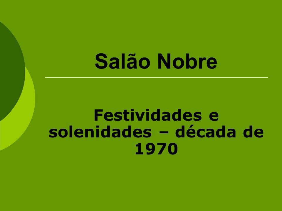 Salão Nobre Festividades e solenidades – década de 1970