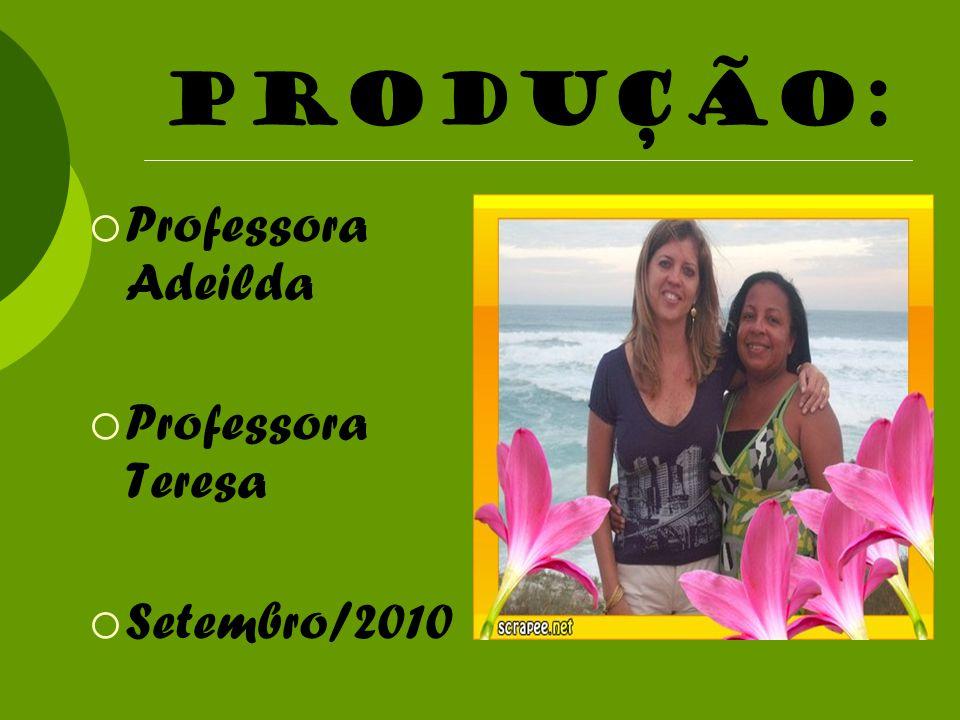Produção: Professora Adeilda Professora Teresa Setembro/2010