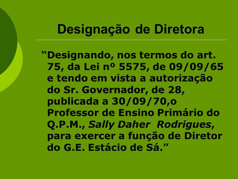 Designação de Diretora Designando, nos termos do art. 75, da Lei nº 5575, de 09/09/65 e tendo em vista a autorização do Sr. Governador, de 28, publica